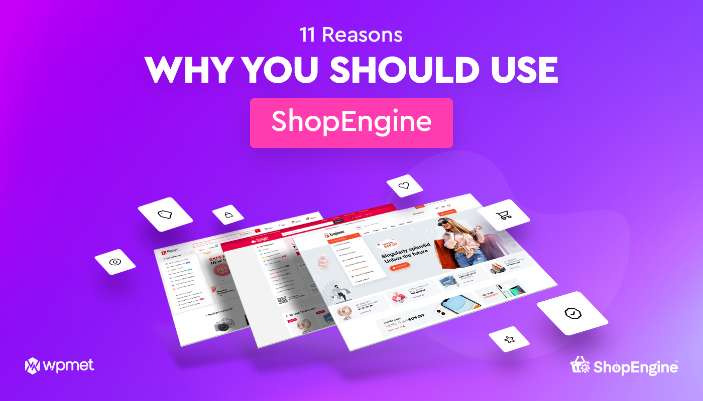 11 Reasons Why You Should Use ShopEngine WooCommerce Builder for Elementor